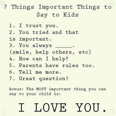 Important things to say to kids.