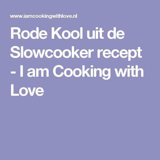 Rode Kool uit de Slowcooker recept - I am Cooking with Love