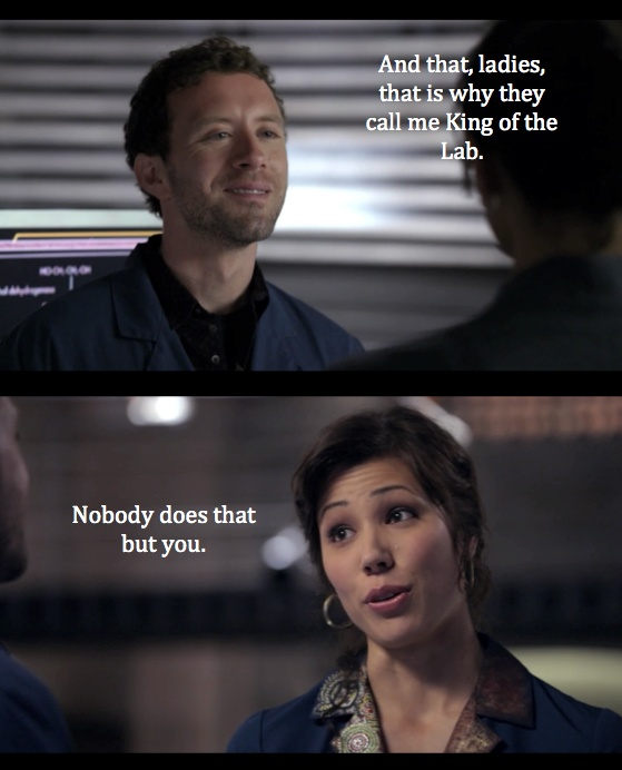 """it's true lol! Hodgins seems to have trouble playing the """"king of the lab"""" game after Zac is gone."""