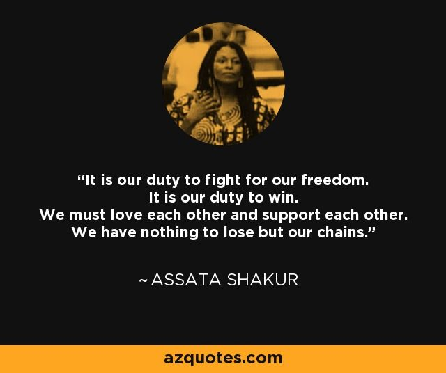 Assata Shakur quote: It is our duty to fight for our freedom. It is...