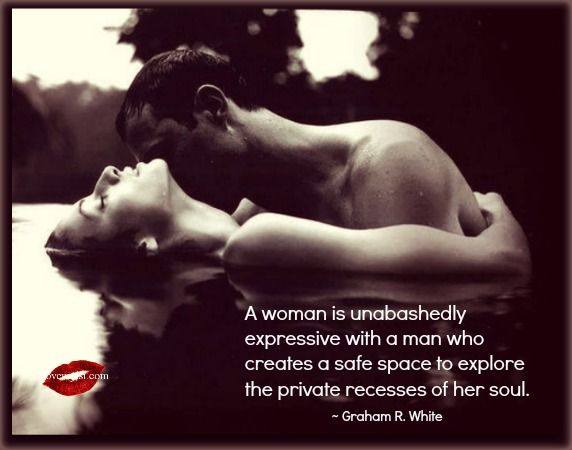 A woman is unabashedly expressive with a man who creates a safe space to explore the private recesses of her soul. ~ Graham R. White.  <3 Please feel free to visit our Facebook page for a TON of fantastic love quotes! <3 https://www.facebook.com/LoveSexIntelligence  ... vulnerable ♥  ~. Completely opened when so in love. ♡
