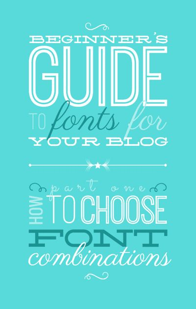 Beginner's Guide to Fonts for Your Blog: How to Choose Font Combinations. From http://www.DesignYourOwnBlog.com. HOW TO PAIR FONTS The best way to pick fonts that go well together? Follow a few simple guidelines: