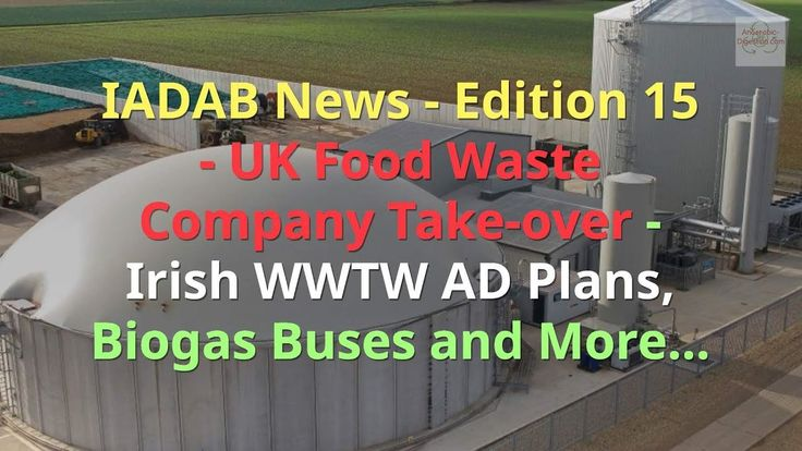Anaerobic Digestion and Biogas News No. 15 UK Food Waste Irish AD and More