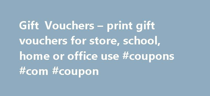 Gift Vouchers – print gift vouchers for store, school, home or office use #coupons #com #coupon http://coupons.remmont.com/gift-vouchers-print-gift-vouchers-for-store-school-home-or-office-use-coupons-com-coupon/ #print vouchers online # Reward somebody today! 123 Certificates offers a free gift voucher template and printable gift coupons Make and print your own gift vouchers for customers, employees, family, students and friends. Use these templates to make real coupons for your store or…