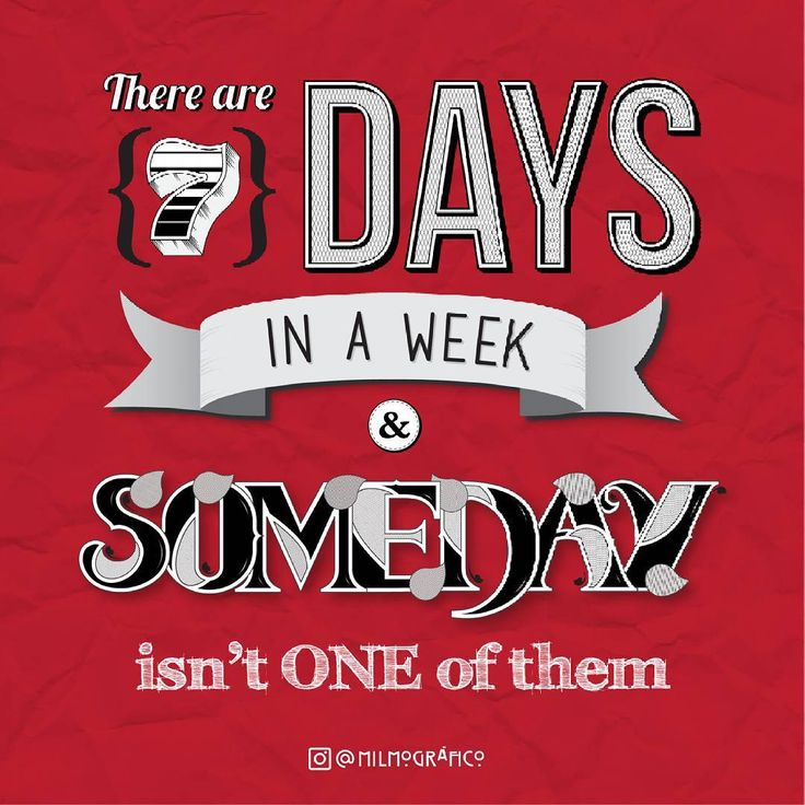 There are 7 days un a week and SOMEDAYS isn't ONE of them #graphicdesign…