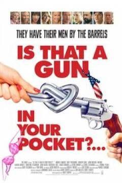 2016 yılında gösterime çıkan Is That a Gun In Your Pocket, bir buçuk saatlik bir süreye sahiptir. Komedi türünü yansıtan film ABD yapımıdır. 6.4 seviyesinde bir