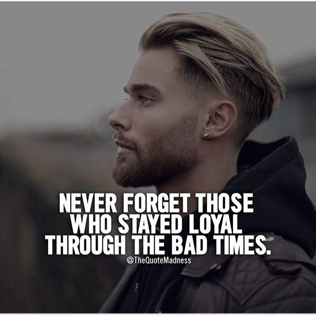 Never forget those who stayed loyal through the bad times.