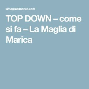 TOP DOWN –  come si fa – La Maglia di Marica