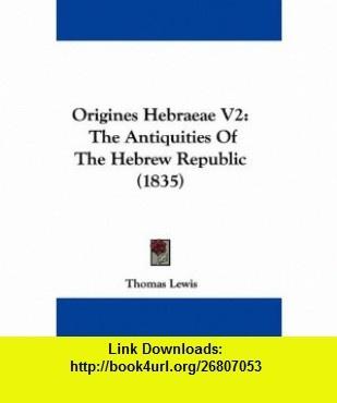 Origines Hebraeae V2 The Antiquities Of The Hebrew Republic (1835) (9781437420371) Thomas Lewis , ISBN-10: 1437420370  , ISBN-13: 978-1437420371 ,  , tutorials , pdf , ebook , torrent , downloads , rapidshare , filesonic , hotfile , megaupload , fileserve