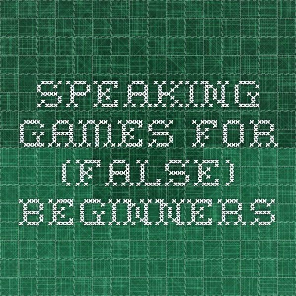 Speaking games for (false) beginners