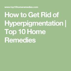 How to Get Rid of Hyperpigmentation | Top 10 Home Remedies