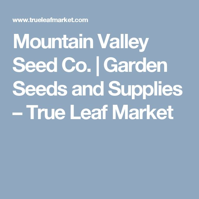Mountain Valley Seed Co.   Garden Seeds and Supplies – True Leaf Market