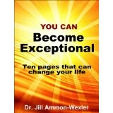 You Can BECOME EXCEPTIONAL: 10 Pages That Can Change Your Life (Kindle Edition)By Dr. Jill Ammon-Wexler