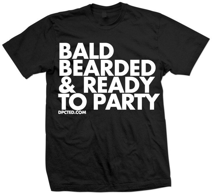 Bald Bearded & Ready to Party - T-SHIRT