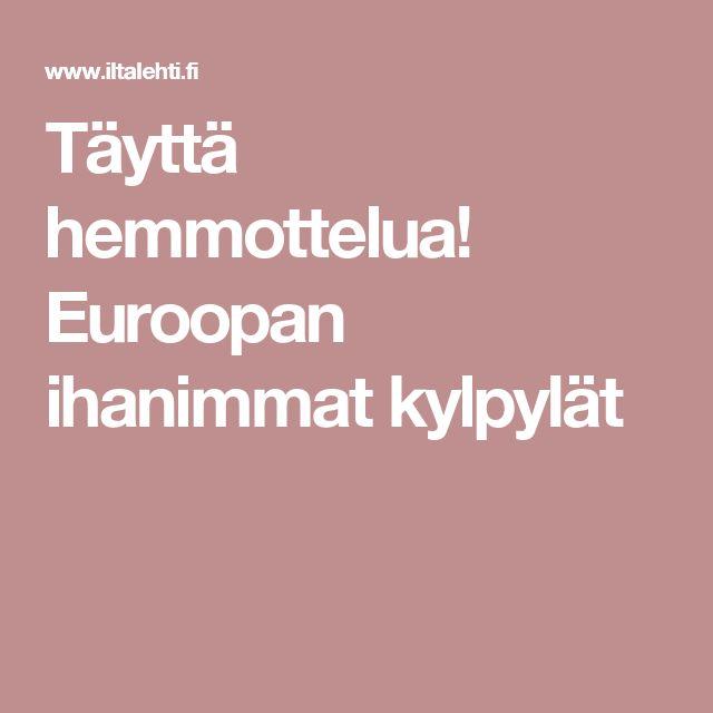 Täyttä hemmottelua! Euroopan ihanimmat kylpylät