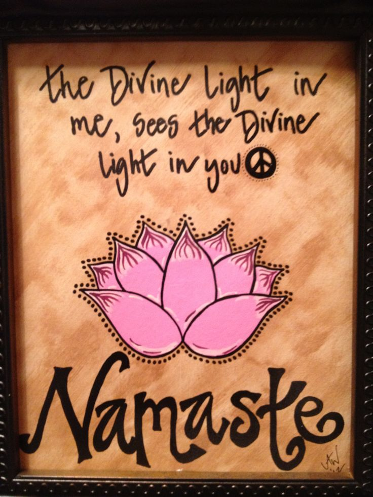 namaste~ we all have a divine light within. Honor others light....