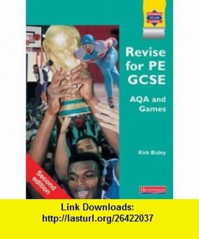 Revise for Pe Gcse Aqa a and Aqa Games (Examining Physical Education for AQA A) (9780435100407) Kirk Bizley , ISBN-10: 0435100408  , ISBN-13: 978-0435100407 ,  , tutorials , pdf , ebook , torrent , downloads , rapidshare , filesonic , hotfile , megaupload , fileserve