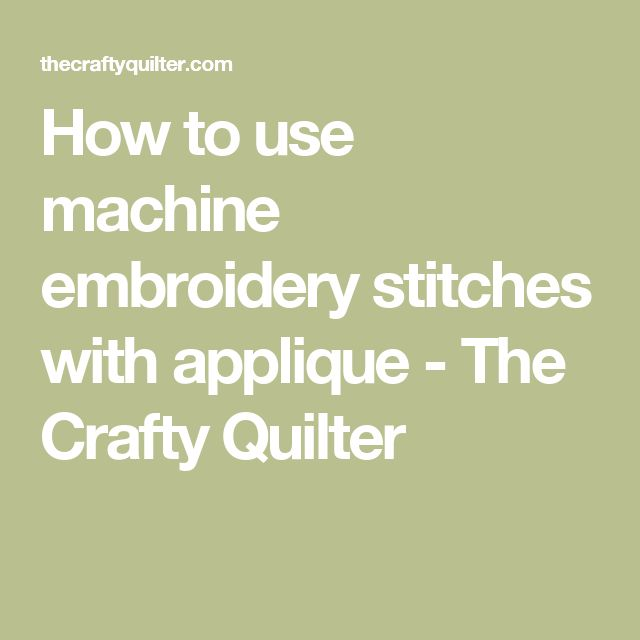 How to use machine embroidery stitches with applique - The Crafty Quilter
