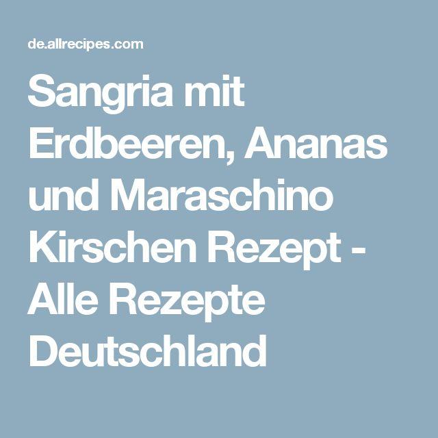 Sangria mit Erdbeeren, Ananas und Maraschino Kirschen Rezept - Alle Rezepte Deutschland