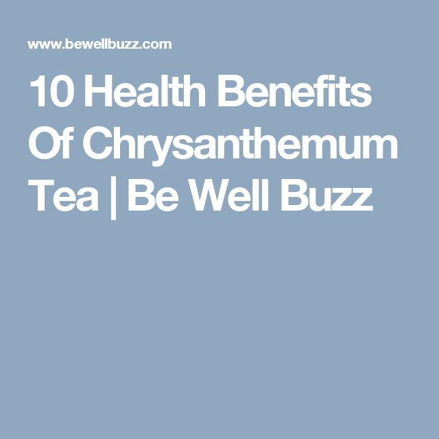 10 Health Benefits Of Chrysanthemum Tea | Be Well Buzz