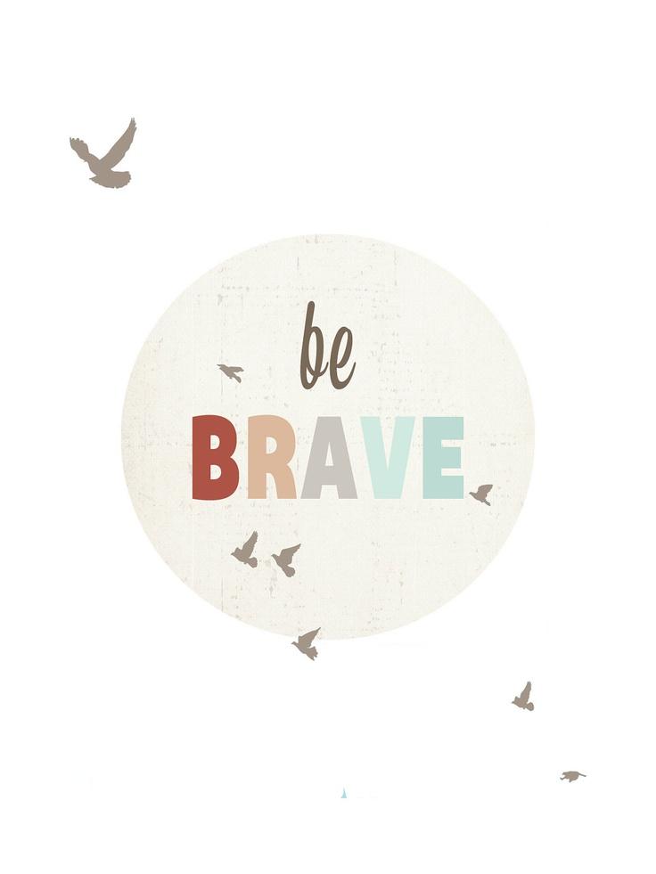 Be Brave 11x14 Inspirational Art Print. $30.00, via Etsy.