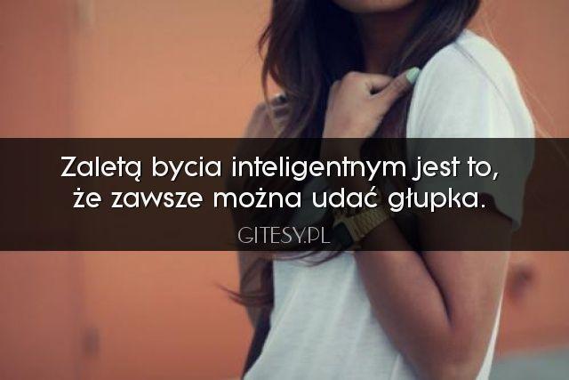 Zaletą bycia inteligentym... Więcej na: http://gitesy.pl @Gitesy