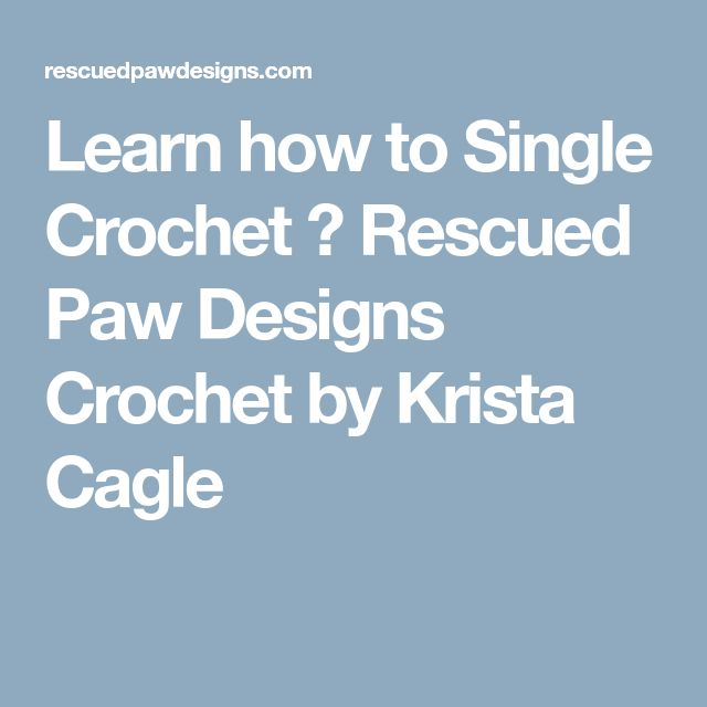 Learn how to Single Crochet ⋆ Rescued Paw Designs Crochet by Krista Cagle