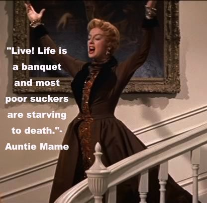 Life is a banquet, and most poor suckers are starving to death! Auntie Mame, starring Rosalind Russell