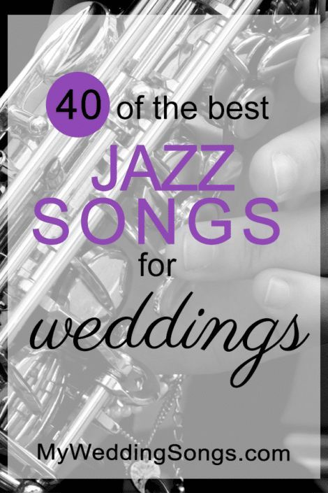 Our List Of The Best 40 Jazz Songs For Weddings Are Great To Be Played During Cocktail Hour Or While Food Is Being Served Guests As First Dance