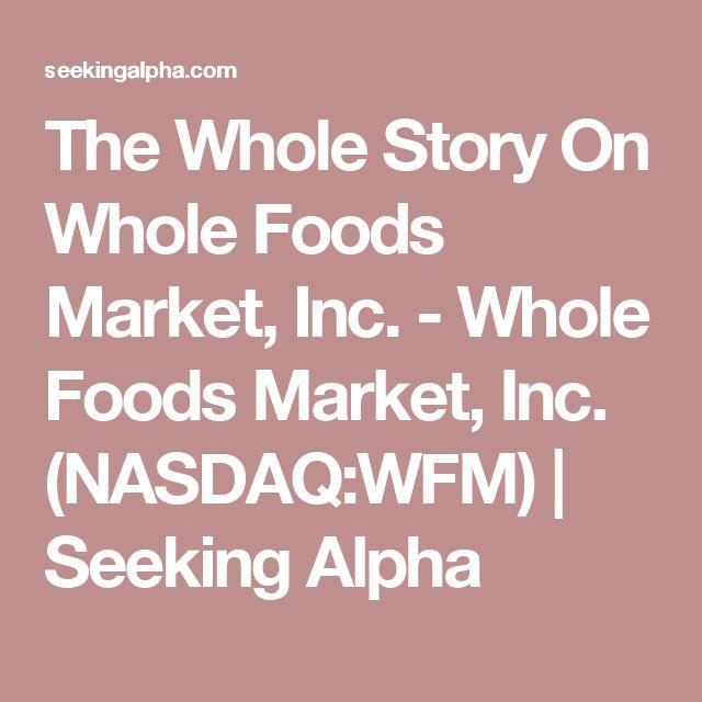 The Whole Story On Whole Foods Market, Inc. - Whole Foods Market, Inc. (NASDAQ:WFM)   Seeking Alpha