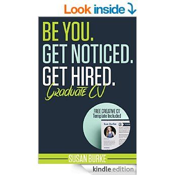 Be You, Get Noticed, Get Hired, Graduate CV (Includes a Free Creative CV Template Worth Over £20) eBook: Susan Burke: Amazon.co.uk: Kindle Store
