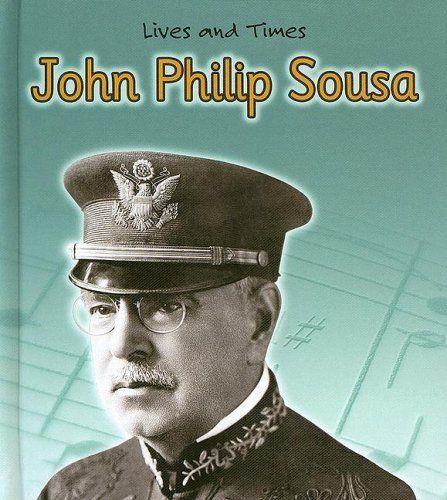 John Philip Sousa (Lives and Times) by Jennifer Blizin Gillis, http://www.amazon.com/dp/140346751X/ref=cm_sw_r_pi_dp_ywniub012AVCJ