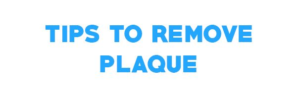 8 Tips to Remove Plaque and Keep Your Teeth Healthy