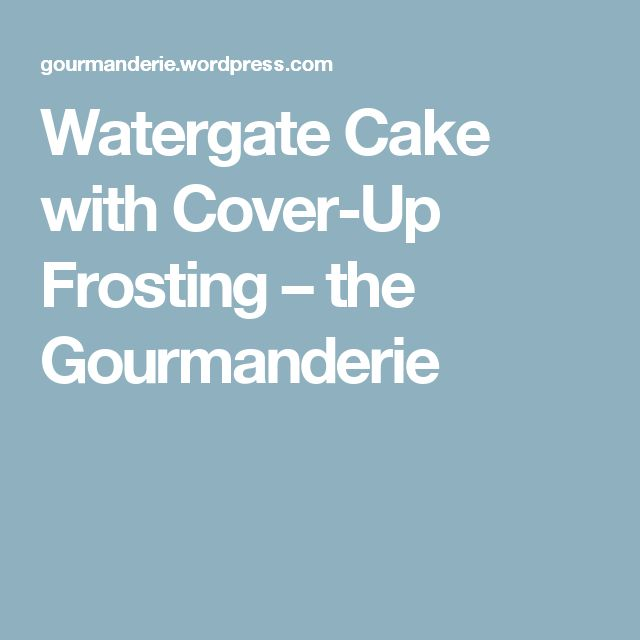 Watergate Cake with Cover-Up Frosting – the Gourmanderie