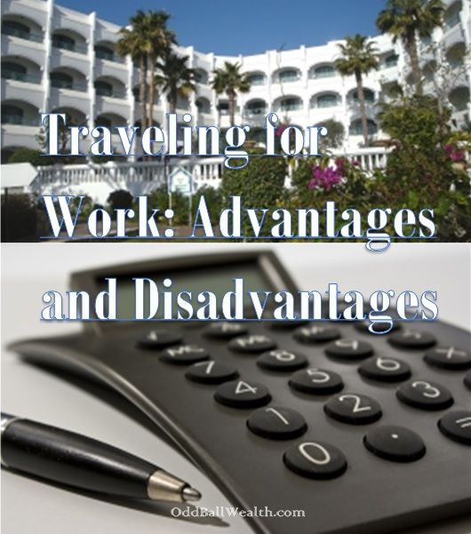 Learn about the advantages and disadvantages of traveling for work. If your place of employment ever offers you an all-expense paid opportunity to travel for a week or two, I'd recommend taking advantage of the opportunity. Learn more here: http://oddballwealth.com/traveling-for-work-advantages-and-disadvantages/ #AdvantagesAndDisadvantagesOfWorkTravel #Travel #Career #CareerPlanning #WorkTravel #Trip #Traveling