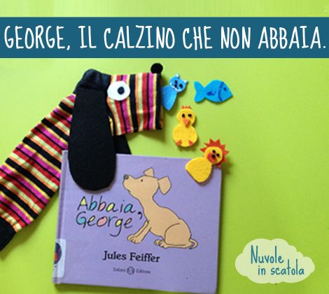 """Come ridere ancora di più con un libro che fa super ridere? Rifacendo il suo protagonista con un calzino. Ecco a voi """"Abbaia, George"""" e il nostro gioco."""