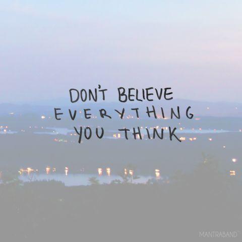 Don't Believe Everything You Think — MantraBand® Bracelets