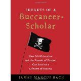 Secrets of a Buccaneer-Scholar: How Self-Education and the Pursuit of Passion Can Lead to a Lifetime of Success (Hardcover)By James Bach