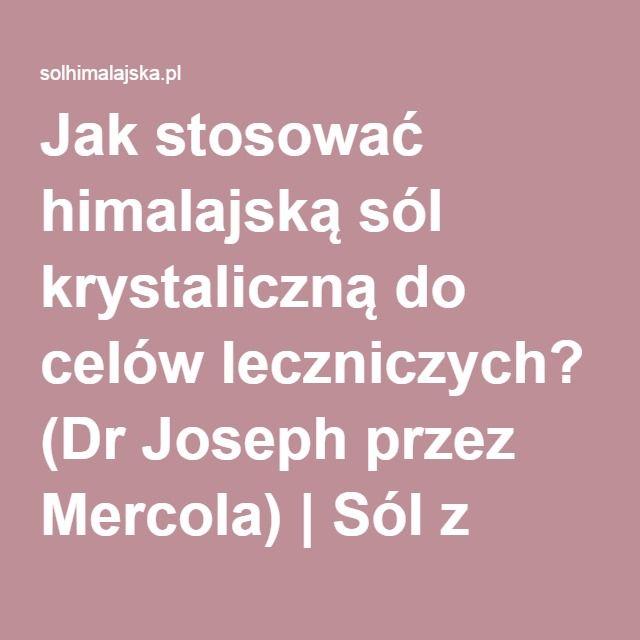 Jak stosować himalajską sól krystaliczną do celów leczniczych? (Dr Joseph przez Mercola) | Sól z Himalajów | krystaliczna | czarna i różowa