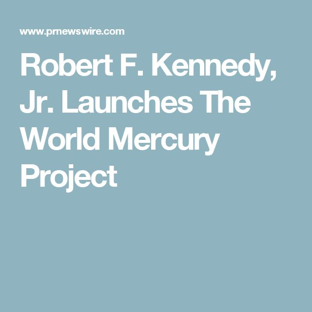Robert F. Kennedy, Jr. Launches The World Mercury Project