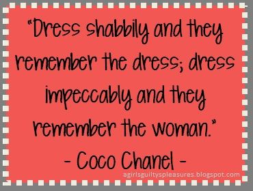 "Quote of the Day: Coco Chanel... ""Dress shabbily and they remember the"