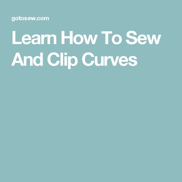 Learn How To Sew And Clip Curves