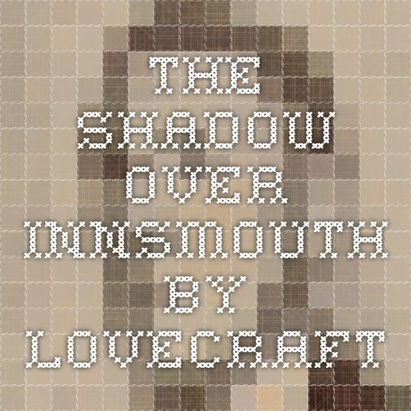 The Shadow Over Innsmouth by Lovecraft