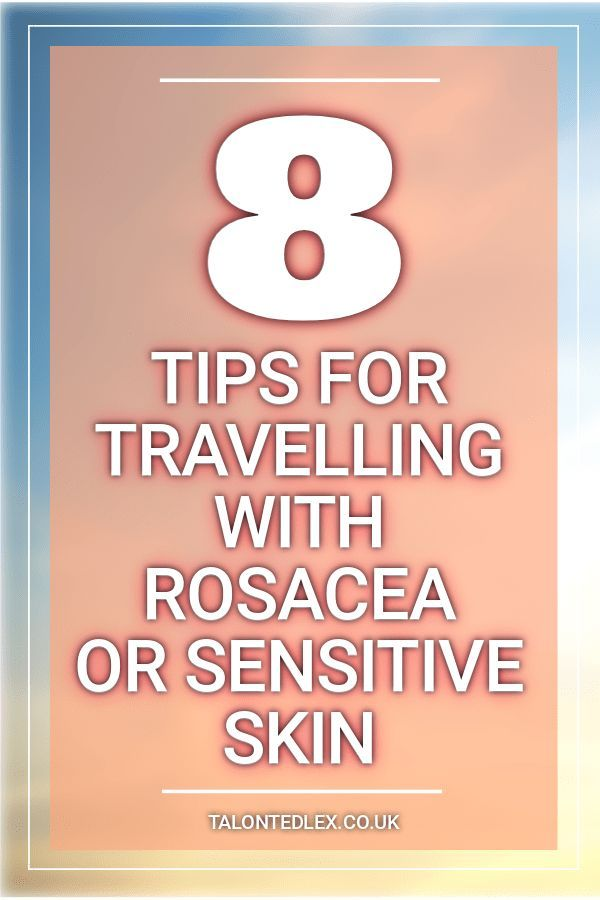Travel Tips For Rosacea Or Atypical Skin
