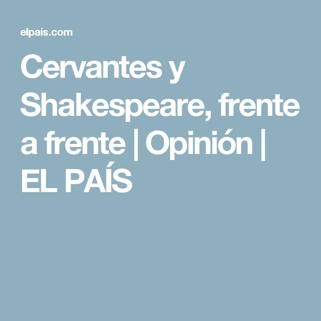 Cervantes y Shakespeare, frente a frente | Opinión | EL PAÍS