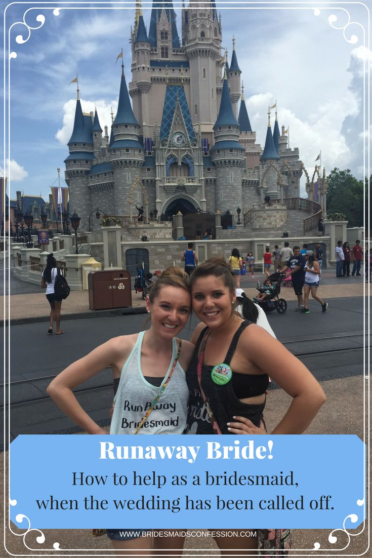 How to help as a bridesmaid, when the wedding has been called off. Walt Disney World Runaway Bride.