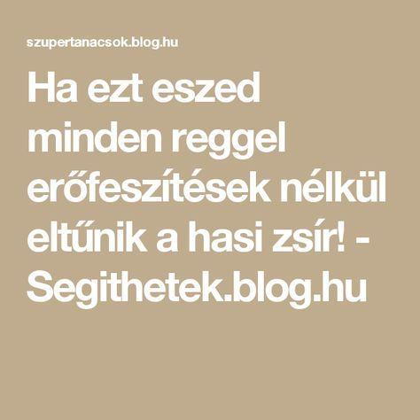Ha ezt eszed minden reggel erőfeszítések nélkül eltűnik a hasi zsír! - Segithetek.blog.hu
