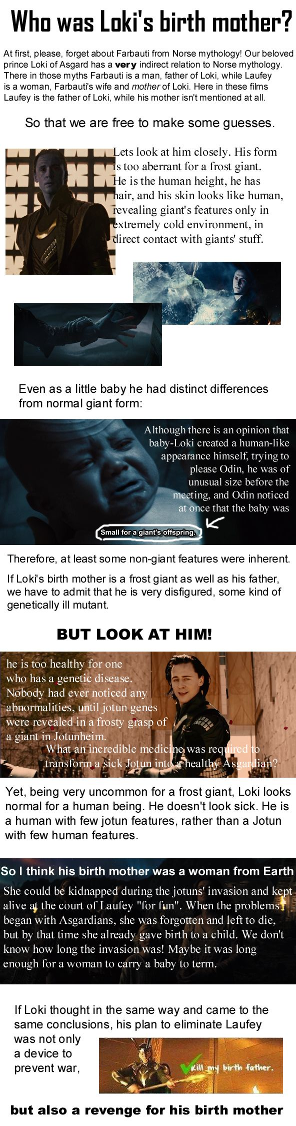 My mind is blown right now, IT MAKES SENSE.... << I like this theory, but tend to think maybe she was Asgardian, not human...<<< I agree, his birth mother was more likely an Asgardian.