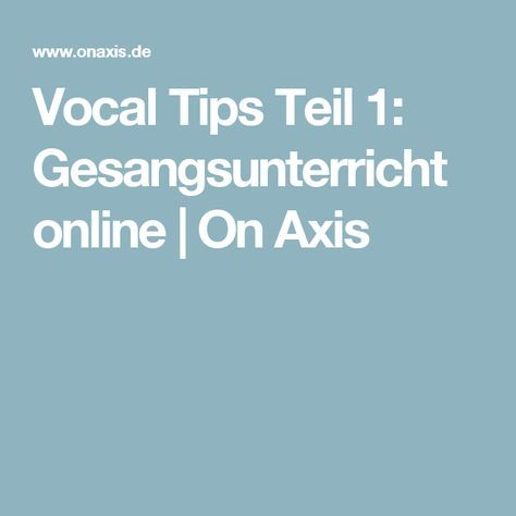 Vocal Tips Teil 1: Gesangsunterricht online | On Axis