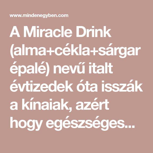 A Miracle Drink (alma+cékla+sárgarépalé) nevű italt évtizedek óta isszák a kínaiak, azért hogy egészségesek maradjanak. Egy tüdőrákos férfinak,...
